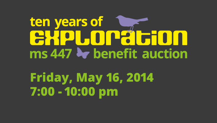 Ten Years of Exploration: The MS 447 Benefit Auction, Friday, May 16th from 7-10pm